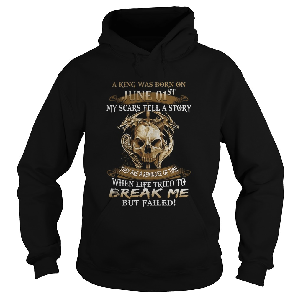 A King Was Born On June 01st My Scars Tell A Story They Are A Reminder Of Time  Hoodie