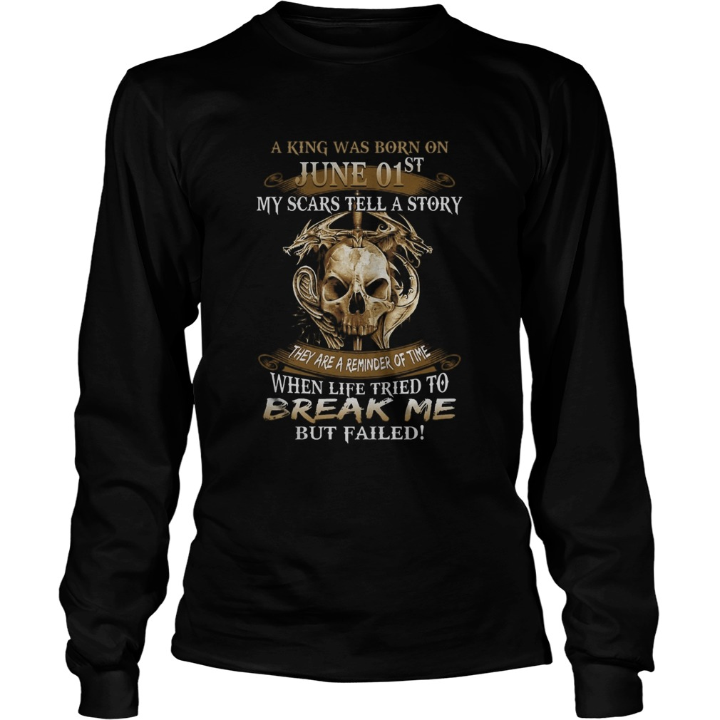 A King Was Born On June 01st My Scars Tell A Story They Are A Reminder Of Time  Long Sleeve