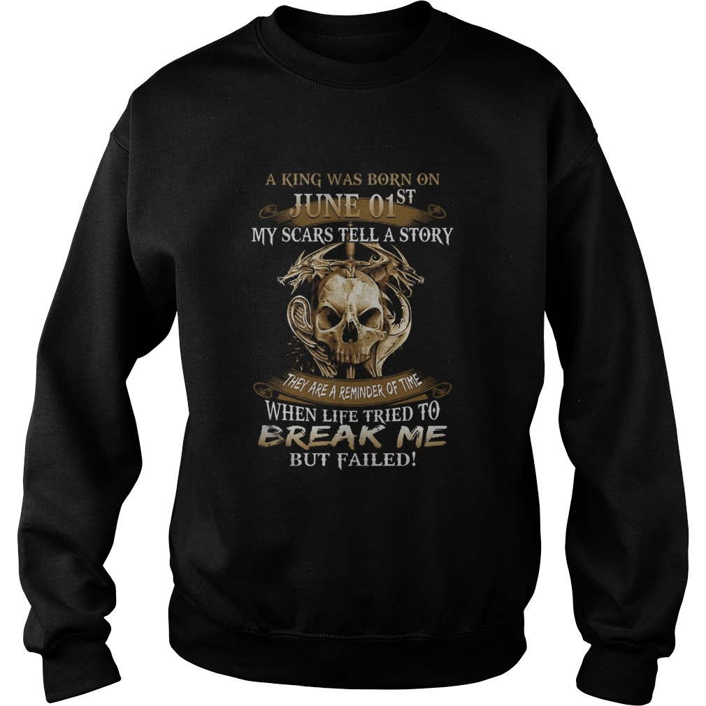 A King Was Born On June 01st My Scars Tell A Story They Are A Reminder Of Time  Sweatshirt