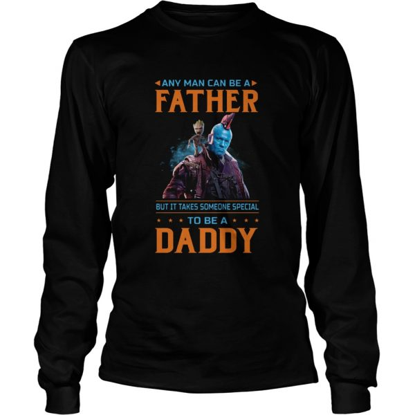 Any Man Can Be A Father But It Takes Someone Special To Be A Daddy  Long Sleeve
