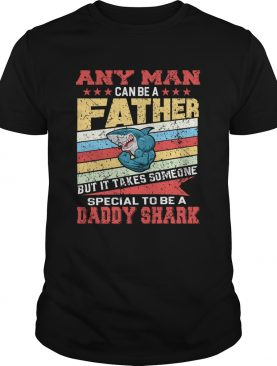 Any Man Can Be A Father Special Men Can Be Daddy Shark shirt