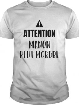 Attention manon peut mordre shirt