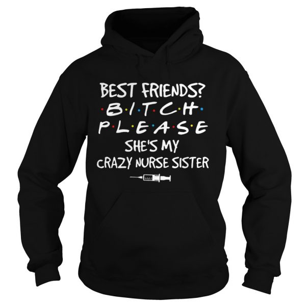 Best friends Bitch Please shes My crazy Nurse Sister covid19  Hoodie