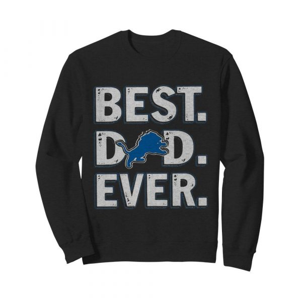 Detroit lions football best dad ever happy father's day  Unisex Sweatshirt