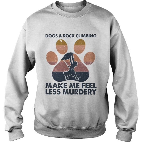 Dogs and rock climbing make me feel less murdery paw vintage  Sweatshirt