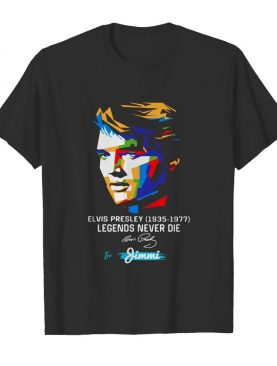 Elvis presley 1935 1977 legends never die to jimmi signature art shirt