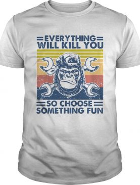 Everything will kill you mechanic so choose something fun vintage shirt