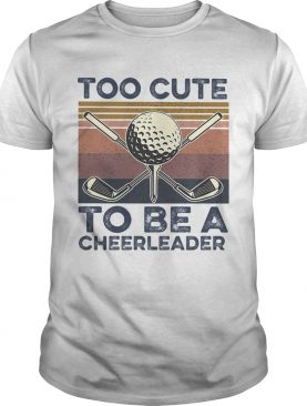 Golf Too Cute To Be A Cheerleader Vintage shirt