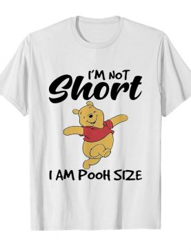 I'm not short I am pooh size shirt