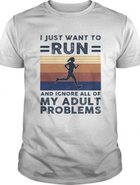 I just want to run and ignore all of my adult problems vintage shirt