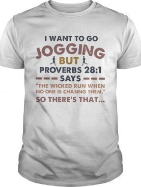 I want to go jogging but proverbs says so theres that shirt