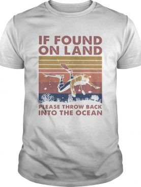 If found in land please throw back into the ocean scuba diving vintage shirt
