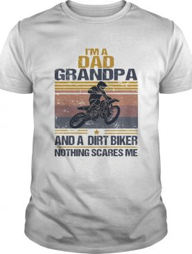 Im a dad grandpa and a dirt biker nothing scares me vintage shirt