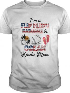 Independence Day Im a flip flops and baseball ocean kinda mom shirt