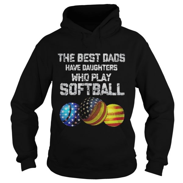 Independence Day the best dads have daughters who play softball  Hoodie