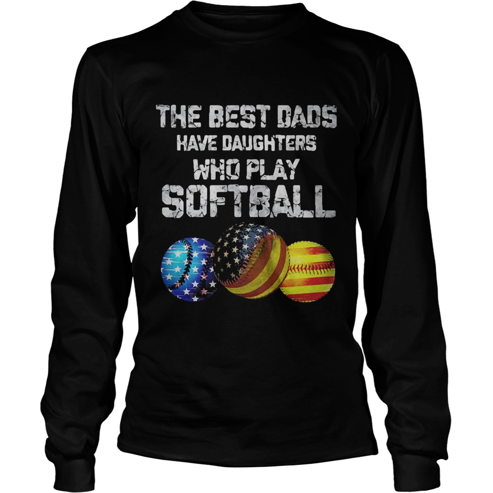 Independence Day the best dads have daughters who play softball  Long Sleeve