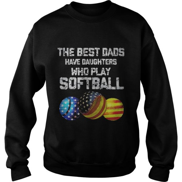 Independence Day the best dads have daughters who play softball  Sweatshirt