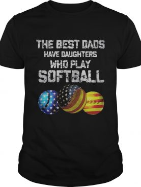 Independence Day the best dads have daughters who play softball shirt