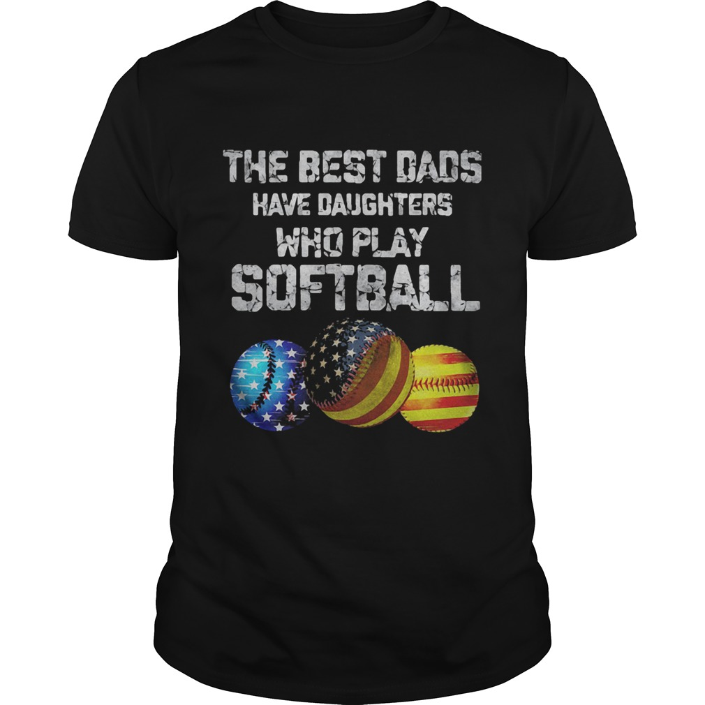 Independence Day the best dads have daughters who play softball  Unisex