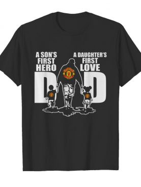 Manchester united a son's first hero a daughter's first love dad happy father's day shirt