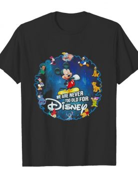 Mickey mouse we are never too old for disney 2020 shirt