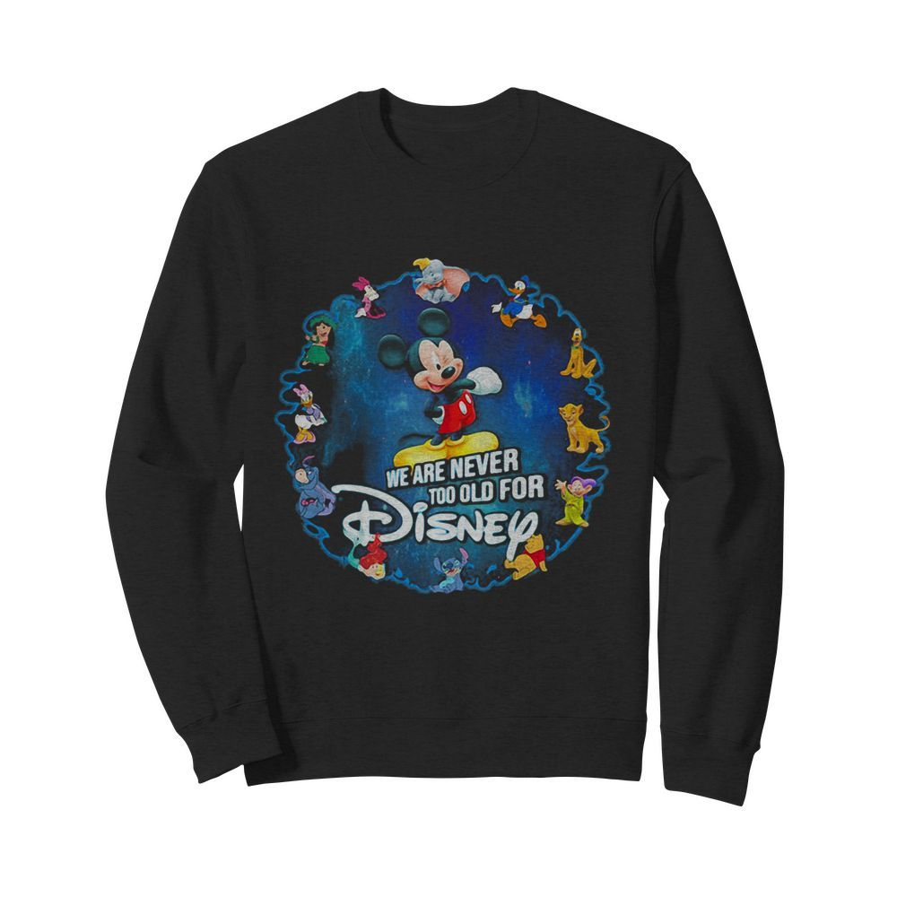 Mickey mouse we are never too old for disney 2020  Unisex Sweatshirt