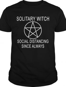 Nice Solitary Witch Distancing Since Always shirt