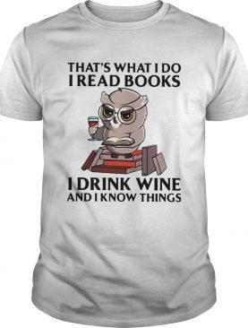 Owl Thats What I Do I Read Books I Drink Wine And I Know Things shirt