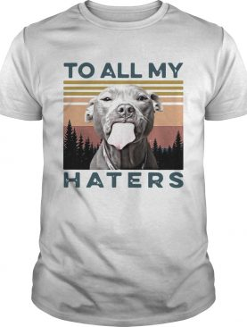 Pit Bull To All My Haters Vintage shirt