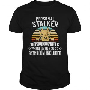 Pitbull Personal Stalker I Will Follow You Where Ever You Go Bathroom Included Vintage  Unisex