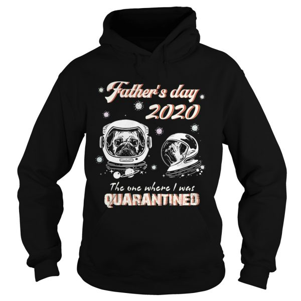 Pug fathers day 2020 the one where I was quarantined covid19  Hoodie