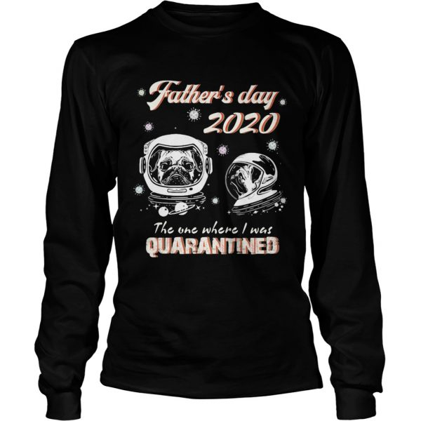 Pug fathers day 2020 the one where I was quarantined covid19  Long Sleeve