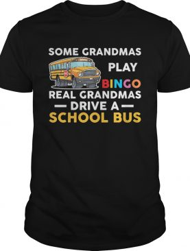 Some grandmas play bingo real grandmas drive a school bus shirt