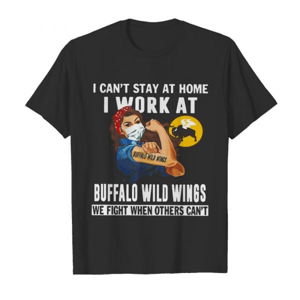 Strong Woman Face Mask I Can't Stay At Home I Work At Buffalo Wild Wings We Fight When Others Can't  Classic Men's T-shirt