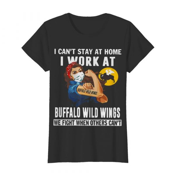Strong Woman Face Mask I Can't Stay At Home I Work At Buffalo Wild Wings We Fight When Others Can't  Classic Women's T-shirt