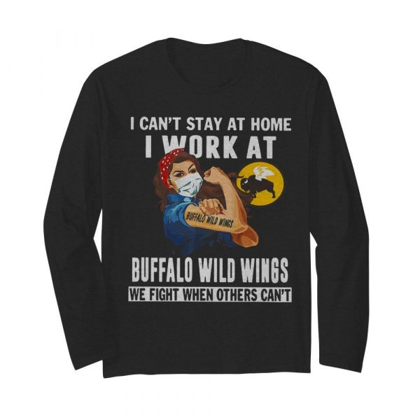 Strong Woman Face Mask I Can't Stay At Home I Work At Buffalo Wild Wings We Fight When Others Can't  Long Sleeved T-shirt
