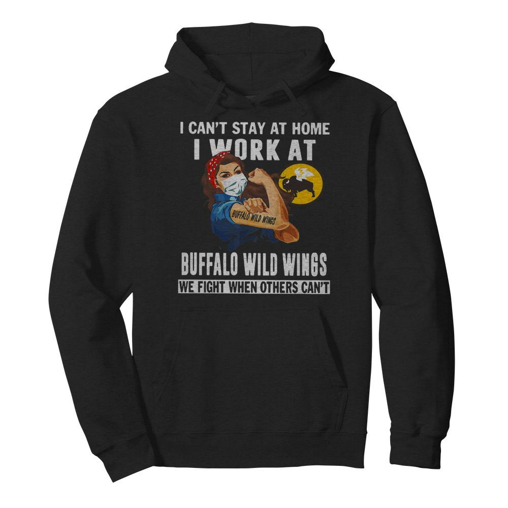 Strong Woman Face Mask I Can't Stay At Home I Work At Buffalo Wild Wings We Fight When Others Can't  Unisex Hoodie
