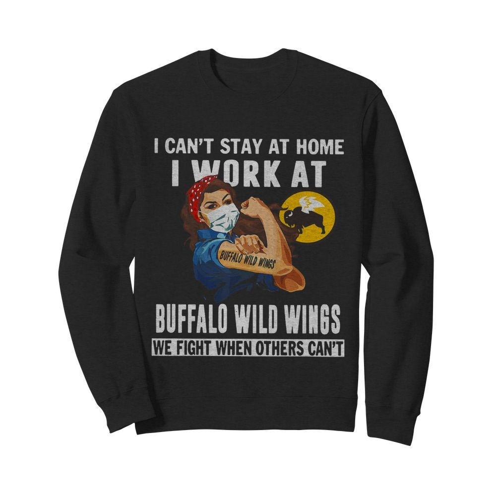 Strong Woman Face Mask I Can't Stay At Home I Work At Buffalo Wild Wings We Fight When Others Can't  Unisex Sweatshirt