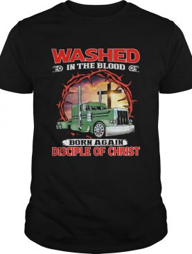 Truck washed in the blood born again disciple of christ shirt