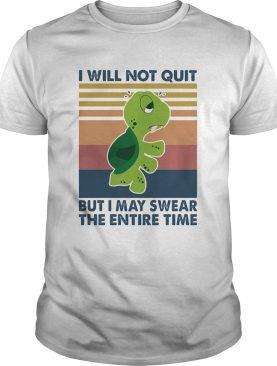 Turtle I will not quit but I may swear the entire time vintage shirt