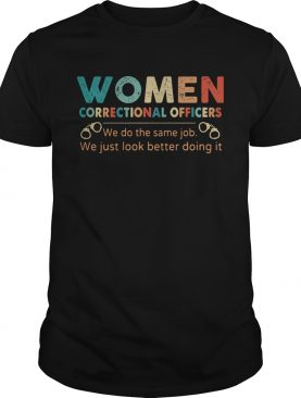 Vintage women correctional officers we do the same job we just look better doing it shirt