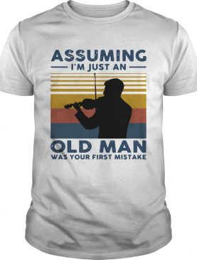 Violinist Assuming Im Just An Old An Old Man Was Your First Mistake Vintage shirt