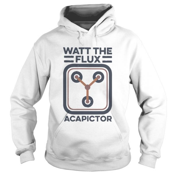 Watt the flux Capacitor  Hoodie