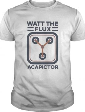 Watt the flux Capacitor shirt