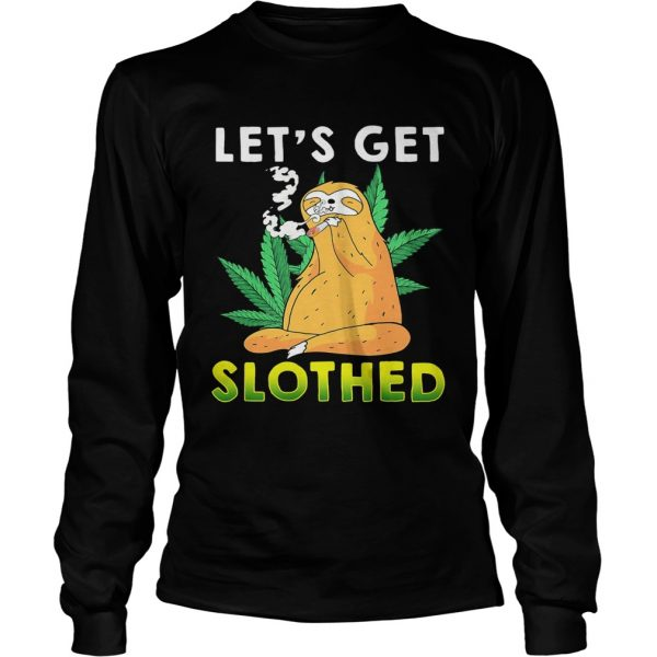 Weed lets get slothed  Long Sleeve