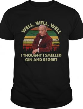 Well Well Well I Thought I Smelled Gin And Regret Vintage shirt