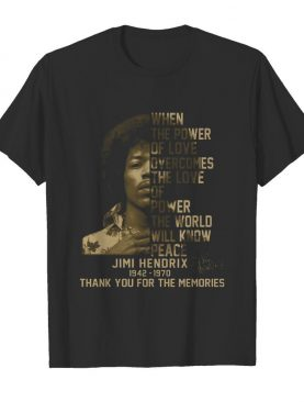 When The Power Of Love Overcomes The Love Of Power Jimi Hendrix shirt
