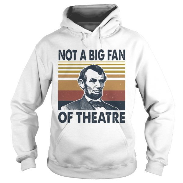 Abraham lincoln not a big fan of theatre vintage retro  Hoodie