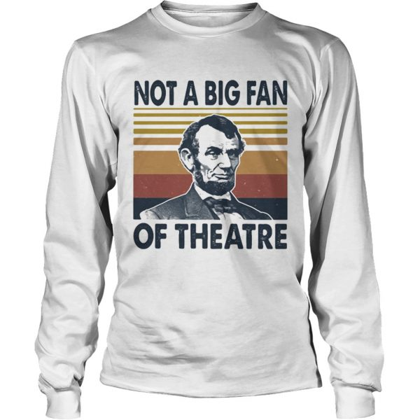 Abraham lincoln not a big fan of theatre vintage retro  Long Sleeve