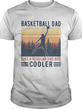 Basketball Dad Like A Regular Dad But Cooler Vintage shirt